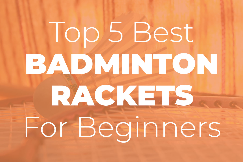 Badminton Rackets for Beginners