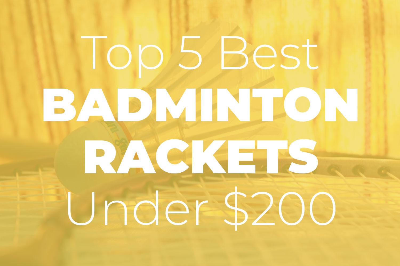 Best Badminton Racket Under $200