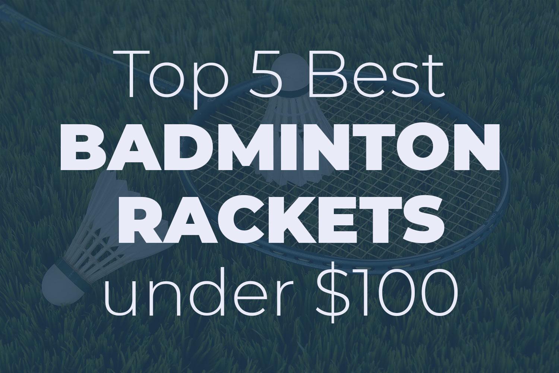Best Badminton Racket Under $100