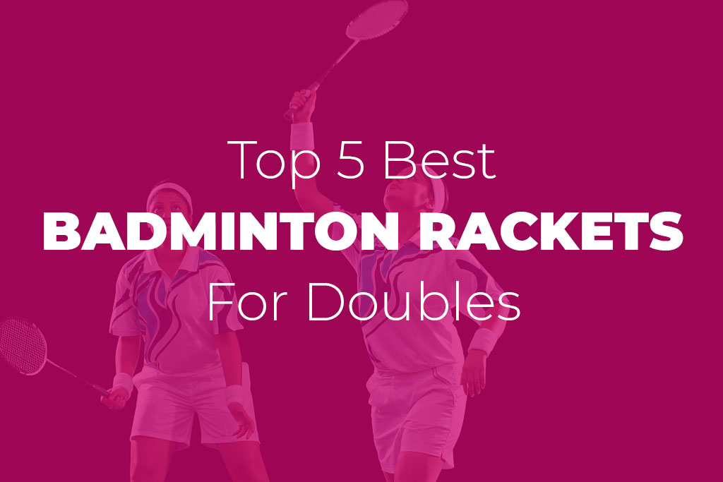 Best Badminton Rackets for Doubles
