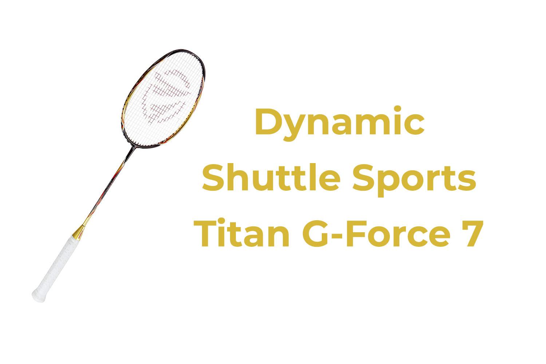 Dynamic Shuttle Sports Titan G Force 7